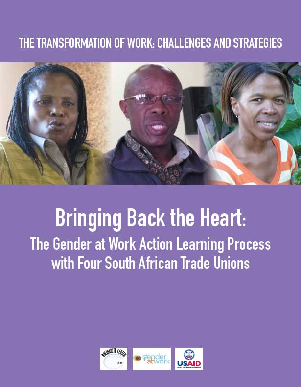 Bringing Back the Heart: The Gender at Work Action Learning Process with Four South African Unions (2013)