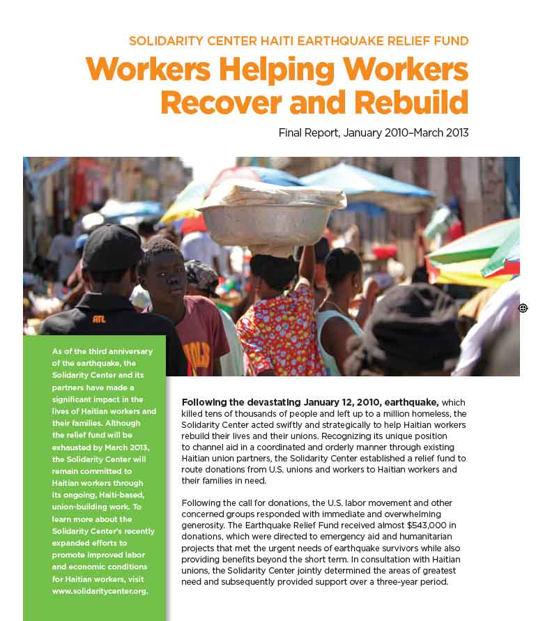 Solidarity Center Haiti Earthquake Relief Fund: Workers Helping  Workers Recover and Rebuild. Final Report, January 2010-March 2013
