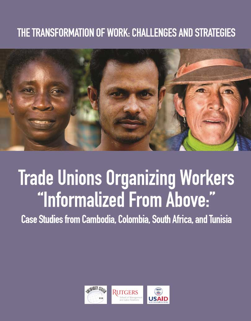 "Trade Unions Organizing Workers ""Informalized from Above"": Case Studies from Cambodia, Colombia, South Africa and Tunisia (Rutgers, 2013)"
