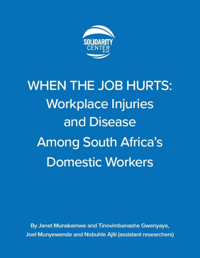 Cover for When the Job Hurts Workplace Injury and Disease among South Africa's Domestic Workers, Solidarity Center