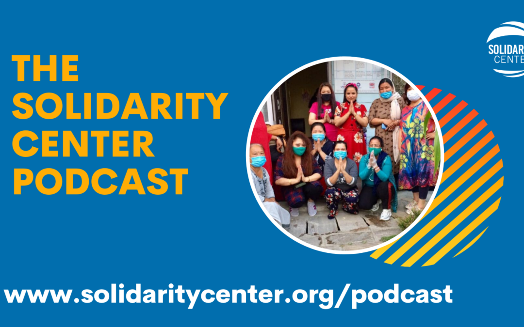 The Solidarity Center Podcast, migrant workers, COVID-19, worker rights, Thailand, unions