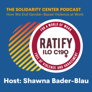 The Solidarity Center Podcast logo for Episode one, How We End Gender-Based Violence at Work with host Shawna Bader-Blau